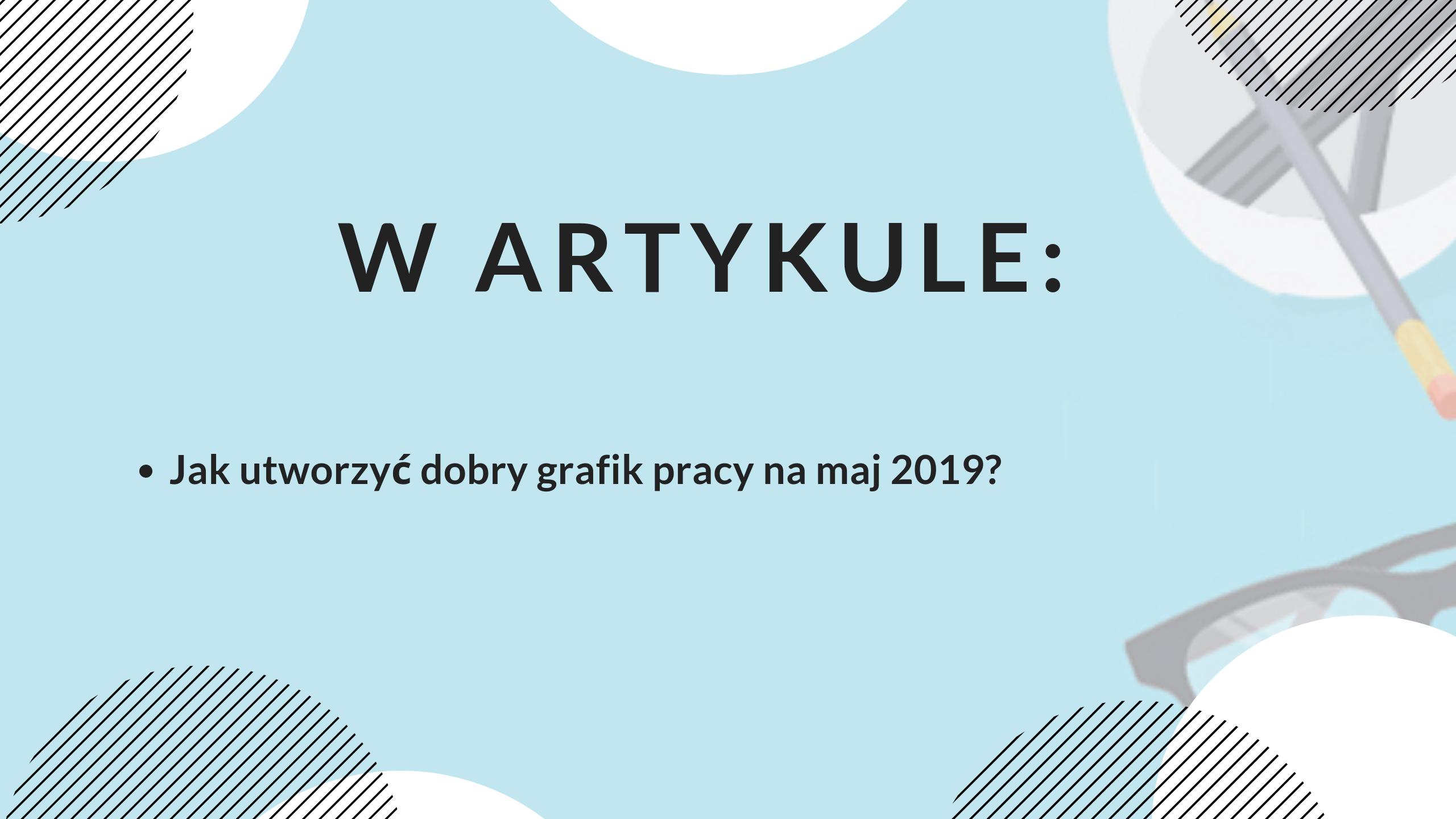 Jak utworzyć dobry grafik pracy na maj 2019?