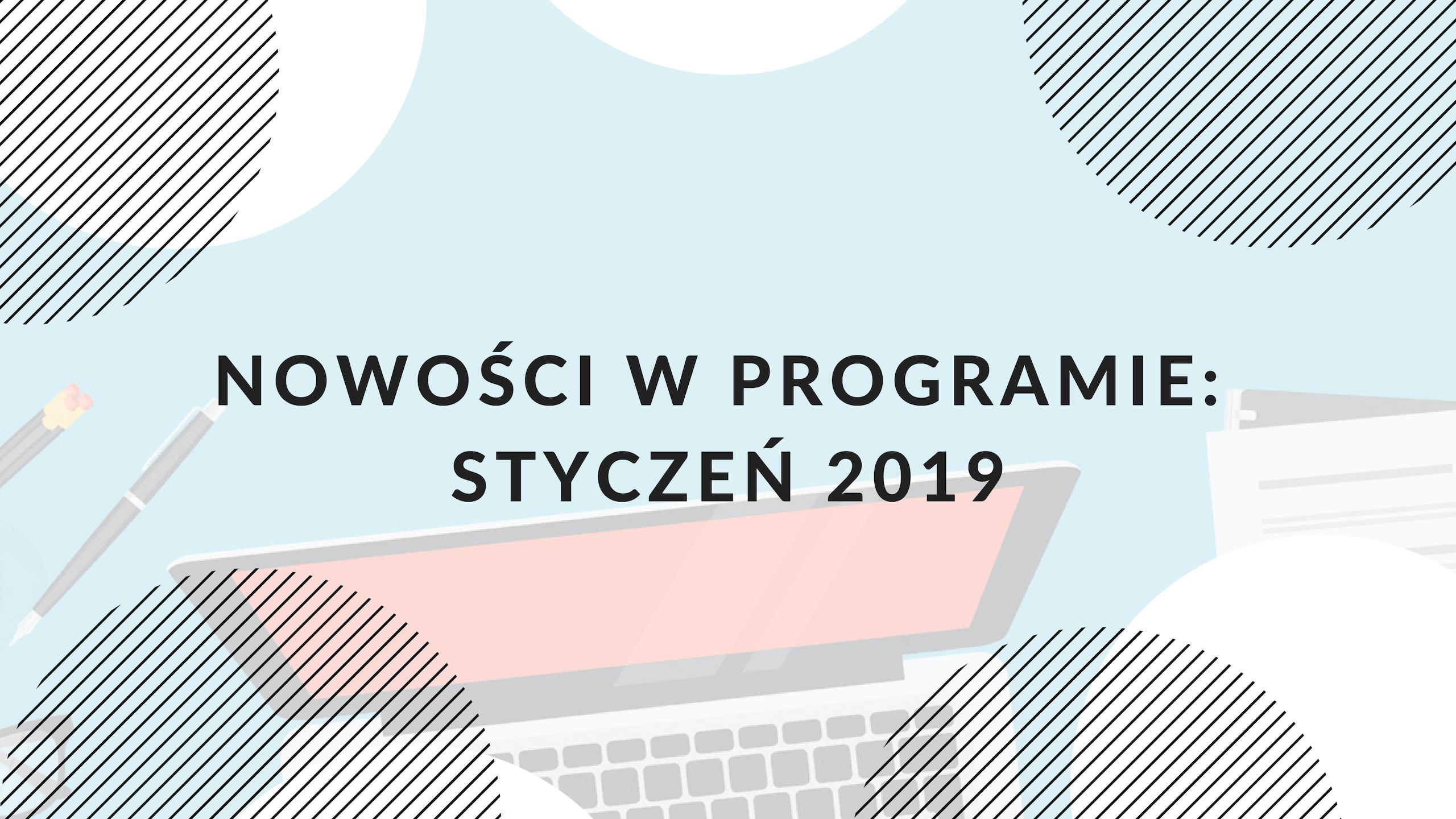 Nowe funkcjonalności w programie: styczeń 2019