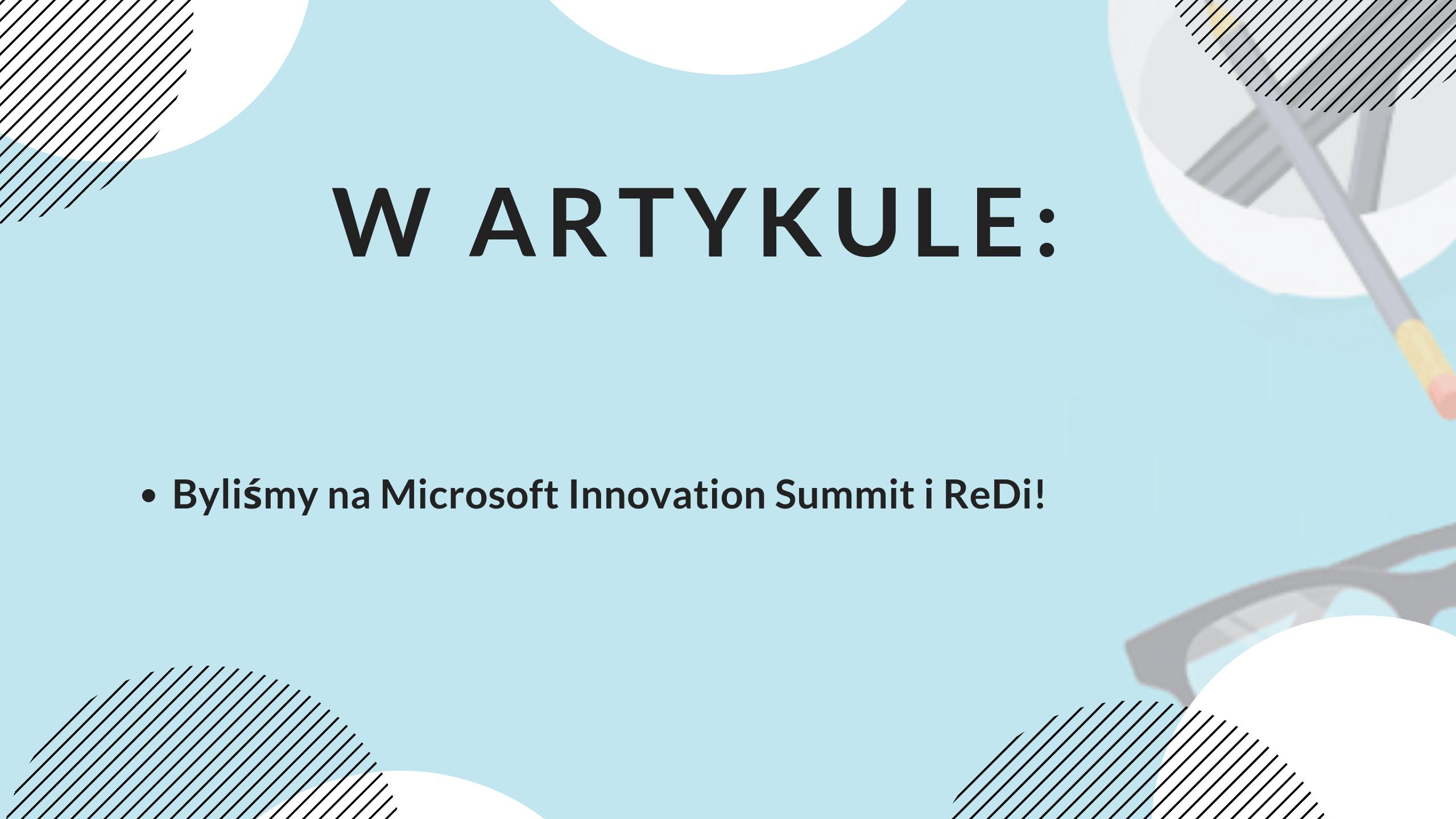 Byliśmy na Microsoft Innovation Summit i ReDi!